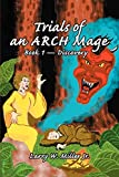 Miller, Larry: Trials of an ARCH Mage: Book 1-Discovery