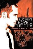 Clark, James: Lucifer's Hope the Guv