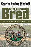 Mitchell, Charles: West Virginia Bred: A Family Story