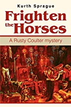 Frighten the Horses: A Rusty Coulter Mystery…