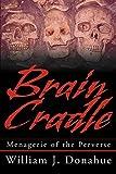 Donahue, William: Brain Cradle: Menagerie of the Perverse