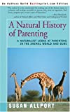 Susan Allport: A Natural History of Parenting: A Naturalist Looks at Parenting in the Animal World and Ours