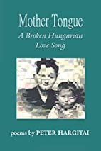 Mother Tongue: A Broken Hungarian Love Song…