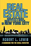 Lewis, Robert: Real Estate Investing in New York City: A Handbook for the Small Investor
