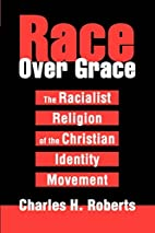 Race Over Grace: The Racialist Religion of…
