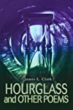 Clark, James: HOURGLASS and OTHER POEMS