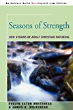 Whitehead, Evelyn Eaton: Seasons of Strength: New Visions of Adult Christian Maturing