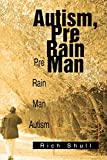 Shull, Rich&cent;&cent;&cent;&cent;: Autism, Pre Rain Man: Pre Rain Man Autism