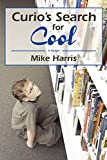 Harris, Mike¢¢¢¢: Curio's Search for Cool