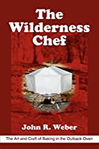 The Wilderness Chef: The Art and Craft of…