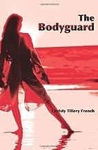 The Bodyguard by Christy Tillery French
