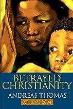 Betrayed Christianity by Andreas Thomas