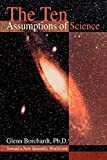 Borchardt, Glenn: The Ten Assumptions of Science: Toward a New Scientific Worldview