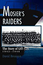 Mosier's Raiders: The Story of LST-325…