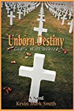 Smith, Kevin: Unborn Destiny: God's Will Denied