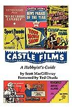 Castle Films: A Hobbyist's Guide by Scott…