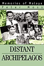 Distant Archipelagos: Memories of Malaya by…