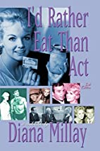 I'd Rather Eat Than Act by Diana Millay