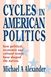 Alexander, Michael: Cycles in American Politics: how political, economic and cultural trends have shaped the nation.