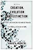 Moore, Robert: Creation, Evolution and Extinction: Matter is Neither Created nor Destroyed; It is Merely Changed in Form.