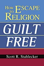 How to Escape Religion Guilt Free by Scott…