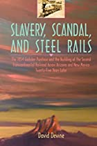 Slavery, Scandal, and Steel Rails: The 1854…