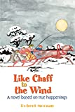 Morgan, Robert: Like Chaff To The Wind: A Novel Based On True Happenings