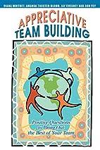 Appreciative Team Building: Positive…