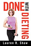 Shaw, Lauren: Done with Dieting