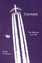 Contrails: The Memoirs of a Pilot by Roger…