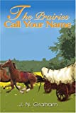 Graham, J. N.: The Prairies Call Your Name