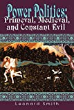 Smith, Leonard: Power Politics: Primeval, Medieval, and Constant Evil