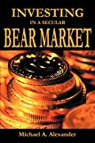 Alexander, Michael: Investing in a Secular Bear Market
