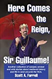 Farrell, Scott: Here Comes the Reign, Sir Guillaume!: Another Collection of Warped, Wicked And Wild Stories About Medieval History And Life in (And Around) the Sca