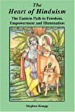 Stephen Knapp: The Heart of Hinduism: The Eastern Path to Freedom, Empowerment and Illumination
