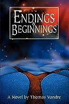 Endings & Beginnings by Thomas Vandre