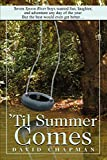 Chapman, David: 'Til Summer Comes: Seven Spoon River boys wanted fun, laughter, and adventure any day of the year. But the best would even get better…