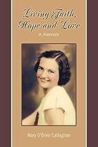 Living Faith, Hope and Love: A Memoir by…