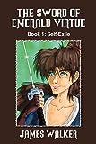 Walker, James: The Sword of Emerald Virtue: Book 1: Self-Exile