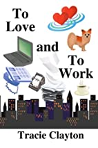 To Love and To Work by Tracie Clayton
