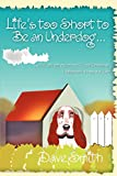Smith, Dave: Life's too Short to Be an Underdog...: ...and other spiritual life lessons I learned from my dog