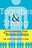 Clark, Mary: Together And Strong: Overcoming Fear in Relationships