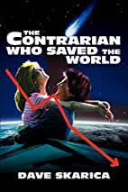 The Contrarian Who Saved the World by Dave…
