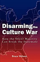 Disarming the Culture War : How the Silent…