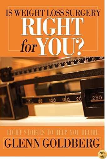 TIs Weight Loss Surgery Right For You?: Eight Stories to Help You Decide