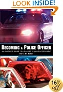 Becoming a Police Officer: An Insider's Guide to a Career in Law Enforcement