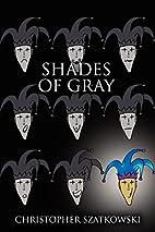 Shades of Gray by Christopher Szatkowski
