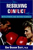 Scott, Gini Graham: Resolving Conflict: With Others and Within Yourself