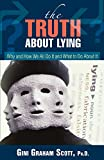 Scott, Gini Graham: The Truth About Lying: Why and How We All Do It and What to Do About It