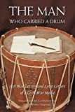Chapman, David: The Man Who Carried A Drum: 108 War Letters and Love Letters of a Civil War Medic